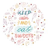 Hand drawn lettering poster with desserts and sweets.Keep calm and eat sweets. Vector illustration. Vector concept for dessert. Menu of the restaurant royalty free illustration