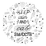 Hand drawn lettering poster with desserts and sweets.Keep calm and eat sweets. Vector illustration. Vector concept for dessert. Menu of the restaurant vector illustration