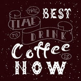 Hand drawn lettering poster. Vector quote. Art illustration. The best time to drink coffee is now Stock Photo