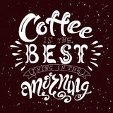 Hand drawn lettering poster. Vector quote. Art illustration. Coffee is the best thing in the morning Stock Photo