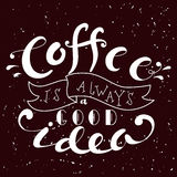 Hand drawn lettering poster. Vector quote. Art illustration. Coffee is always a good idea Stock Images