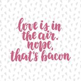 Love is in the air. Nope, that`s bacon. Heart seamless pattern. Hand drawn lettering quote - Love is in the air. Nope, that`s bacon. Heart seamless pattern royalty free illustration