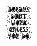 Hand-drawn lettering in sloppy style. Doodles. Dreams don`t work unless you do stock illustration