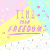 Hand drawn lettering time your freedom with bright background.. Abstract design card for prints, flyers, banners, invitations, special offer and more. Pattern Royalty Free Stock Image