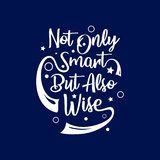 Hand drawn lettering typography quotes. Not only smart but also wise. Can use for t shirt, poster dan wall art decoration. vector illustration