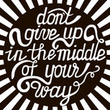Hand-drawn poster. With motivational phrase Dont give up in the middle of your way.Vector illustration Stock Photo