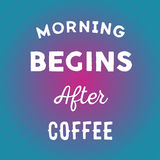 Hand drawn quote: morning begins after coffee in vector on bright background.  vector illustration