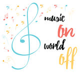 Hand drawn typography banner. With cute decorative blue treble clef, colored notes and inspire quote. Music on, world off. Vector musical festival or concert Royalty Free Stock Photos