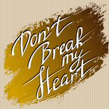 Hand drawn typography card. Valentine love card. Do not break my heart lettering greetings love poster, gold brush stroke on cardboard texture background. Hand Stock Photo