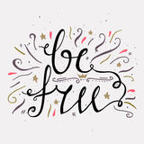 Hand drawn typography poster. Be free. Inspirational and motivational posters. Stylish typographic poster design in cute style Royalty Free Stock Image