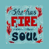 Hand-drawn typography poster - She has fire in her soul. Vector lettering for greeting cards, posters, prints or home decorations Stock Image