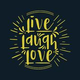 Hand drawn typography poster. Inspirational quote `live laugh love`. For greeting cards, Valentine day, wedding, posters, prints o royalty free illustration