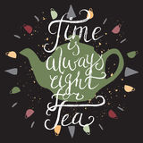 Hand drawn typography poster. Time is always right for tea. Royalty Free Stock Photos