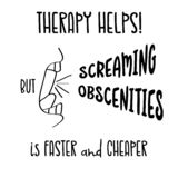 Hand drawn typography poster with creative slogan: Therapy helps. Hand drawn typography vector poster with creative slogan: Therapy helps, but screaming vector illustration