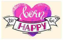 Hand drawn vector clipart - Born to be Happy - lettering with a heart symbol Stock Photo