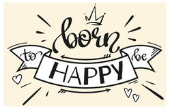Hand drawn vector clipart - Born to be Happy - lettering with a ribbon Stock Photos