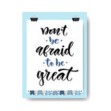 Hand drawn vector lettering. Do not be afraid to be great. Motivational modern calligraphy on clipboard background. Inspirational. Poster Vector Illustration