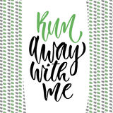 Hand drawn vector lettering. Run away with me. Motivational modern calligraphy. Inspirational phrase for poster and icon Stock Photography