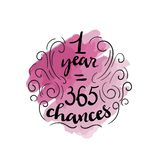 Hand drawn vector lettering. 1 year 365 chances. Banner, poster, greeting card isolated design element. Vector royalty free illustration