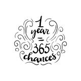 Hand drawn vector lettering. 1 year 365 chances. Banner, poster, greeting card isolated design element. Vector stock illustration