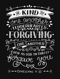 Hand lettering with bible verse Be kind to one another, tenderhearted, forgiving even as God in Christ forgave you on. Hand lettering Be kind to one another Royalty Free Illustration