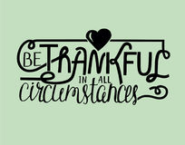 Hand lettering Be thankful in all with heart. Royalty Free Stock Image