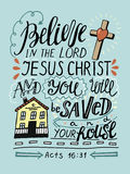 Hand lettering Believe in the Lord Jesus Christ and you will be saved and thy house. Hand lettering Believe in the Lord Jesus Christ and thou shalt be saved and royalty free illustration