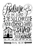 Hand lettering Believe in the Lord Jesus Christ and you will be saved and thy house. Hand lettering Believe in the Lord Jesus Christ and thou shalt be saved and Stock Photo