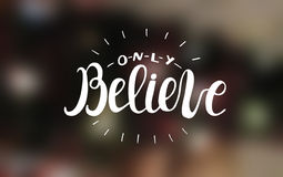 Hand lettering Only believe with radiating rays. Motivational quotes. Poster. Biblical background stock illustration