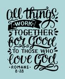 Hand lettering with bible verse All things work together for good to them that love God. Bible background with hand lettering All things work together for good stock illustration