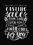 Hand lettering with bible verse Casting all your care upon Him, for He cares for you on black background. Bible background with hand lettering Casting all your Royalty Free Stock Image