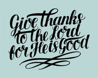 Hand lettering with bible verse Give thanks to the Lord, for He is good . Hand lettering Give thanks to the Lord, for He is good . Biblical background Royalty Free Stock Photos