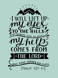 Hand lettering with bible verse I will lift up my eyes to the hills from whence come my help Psalm. Hand lettering I will lift up my eyes to the hills from Royalty Free Stock Image