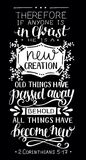 Hand lettering with bible verse If anyone is in Christ, he is new creation, old things have passed away on black. Hand lettering If anyone is in Christ, he is Royalty Free Stock Photography