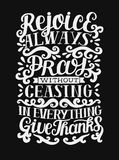 Hand lettering with bible verse Rejoice Always. Pray without ceasing. In everything give thanks on black background. Hand lettering rejoice Always. Pray without Stock Photos
