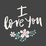 Hand lettering with brush. I love you phrase and flowers. Hand lettering vector card I love you. Expressive inscription for lovers. Dark grey background and nice Stock Photo