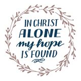 Hand lettering In Christ alone my hope is found. Biblical background.