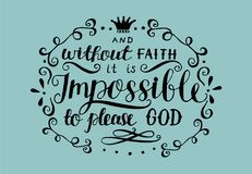 Hand lettering And without faith it is impossible to please God. Biblical background. Christian poster. New Testament. Scripture. Card. Modern calligraphy royalty free illustration