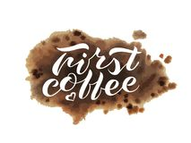 Hand lettering First coffee watercolor. Handwritten brush lettering First coffee. Isolated vector illustration text with dark brown strokes on a white background Royalty Free Stock Images