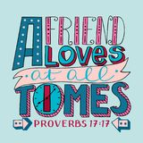 Hand lettering with bible verse A Friend loves at all times. Proverbs. Hand lettering a Friend loves at all times. Biblical background. Bible verse. Christian royalty free illustration