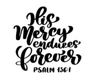 Hand lettering His Mercy endures forever, Psalm 136:1. Biblical background. Text from the Bible Old Testament. Christian. Verse, Vector illustration isolated on Royalty Free Stock Image