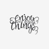 Hand lettering poster. Hand drawn poster with lettering  on white background. Enjoy the little things. Inspirational quote. This illustration can be used as a Royalty Free Stock Photography