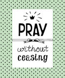 Hand lettering Pray without ceasing, made on the backgrop of polka dot. Royalty Free Stock Images
