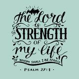 Hand lettering with bible verse The Lord is the strength of my life, of whom shall I be afraid. Psalm Stock Photos