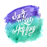 Hand lettering with text - don't worry be happy Royalty Free Stock Image