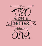 Hand lettering Two are better than one, performed on a pink background. Royalty Free Stock Images