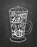 Hand lettering typography Latte poster. Hand lettering typography poster.Inspirational quote Its never too late for a cup of latte.For posters, cards, menu Royalty Free Stock Photography