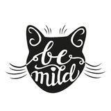 Hand lettering typography poster Be mild. Hand lettering typography poster. Calligraphic script Be mild with cat head  on white.For posters, cards, home Stock Photos