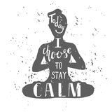 Hand lettering vector yoga illustration with meditating woman. Vector illustration with female figure and lettering. Hand written phrase Today I choose to stay Royalty Free Stock Photo