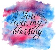 Hand lettering You are my blessing on watercolor background. Hand lettering You are my blessing. Biblical background. Christian poster. Card. Graphics Royalty Free Stock Photography